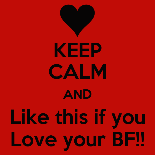 KEEP CALM AND Like this if you Love your BF!!
