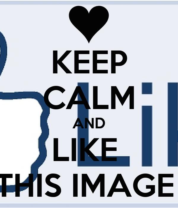 KEEP CALM AND LIKE  THIS IMAGE