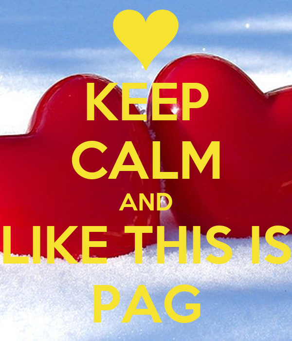 KEEP CALM AND LIKE THIS IS PAG