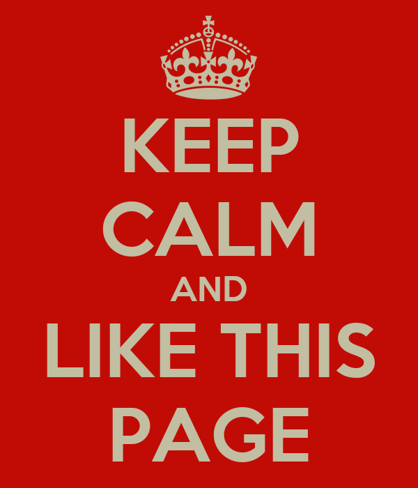KEEP CALM AND LIKE THIS PAGE