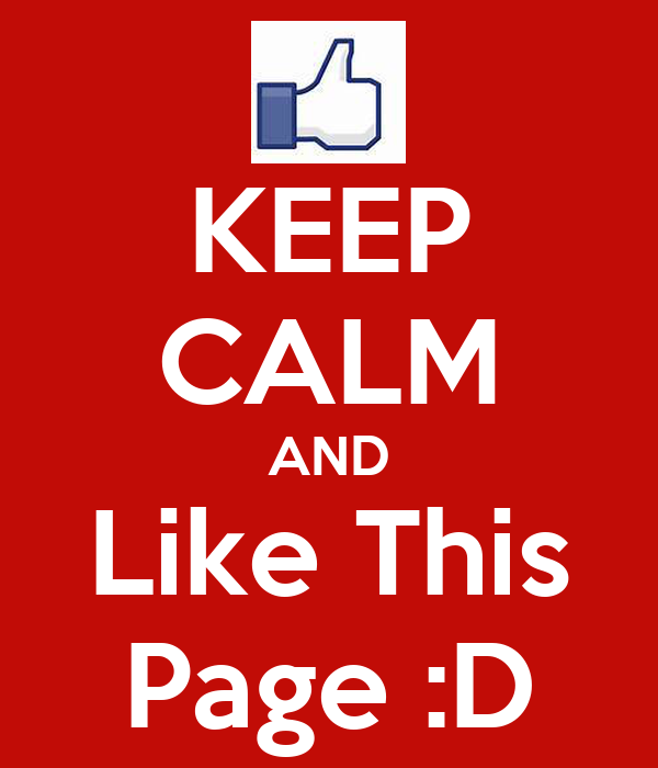 KEEP CALM AND Like This Page :D