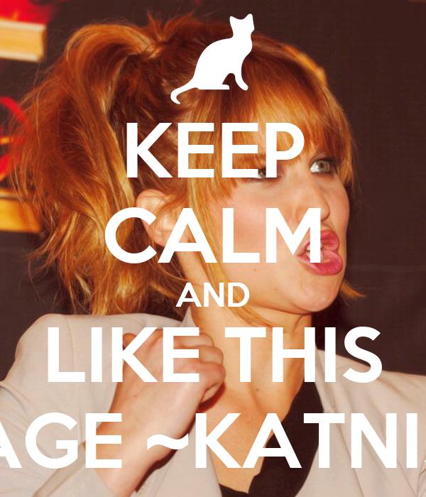 KEEP CALM AND LIKE THIS PAGE ~KATNISS