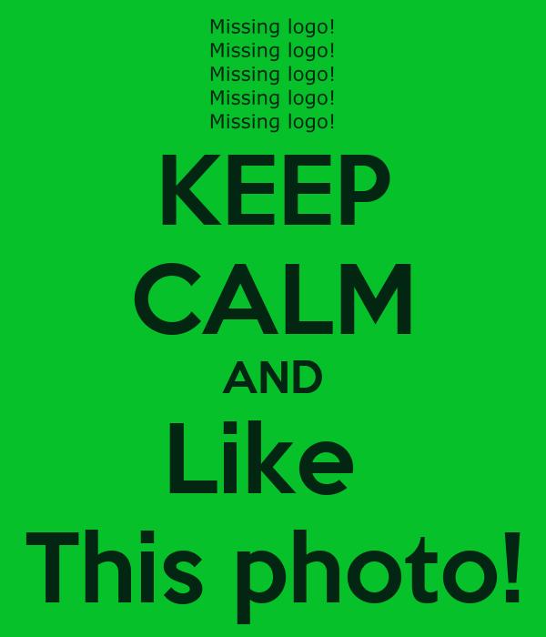 KEEP CALM AND Like  This photo!