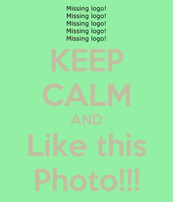 KEEP CALM AND Like this Photo!!!