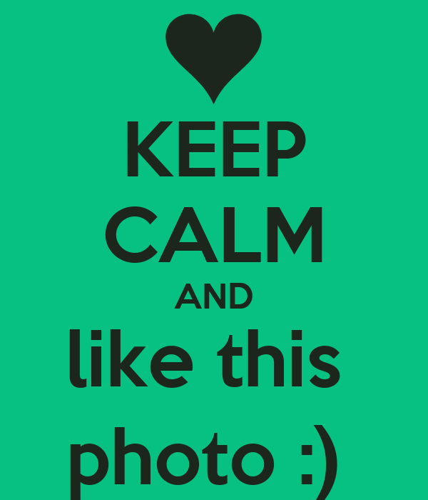 KEEP CALM AND like this  photo :)