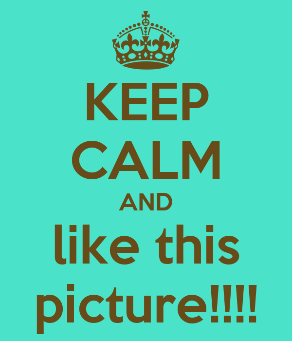 KEEP CALM AND like this picture!!!!