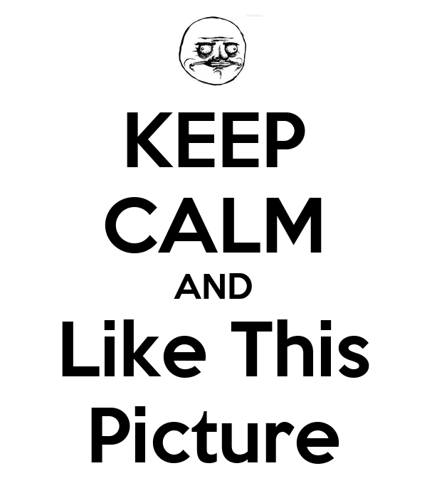 KEEP CALM AND Like This Picture