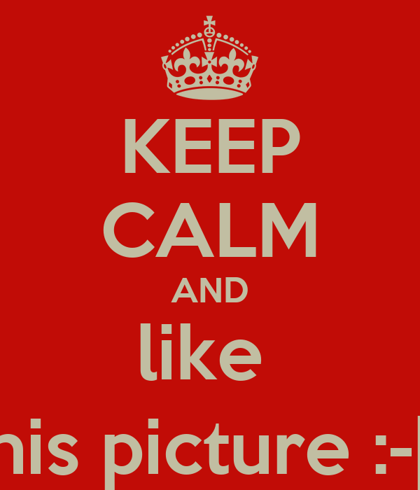KEEP CALM AND like  this picture :-[[