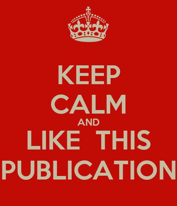 KEEP CALM AND LIKE  THIS PUBLICATION