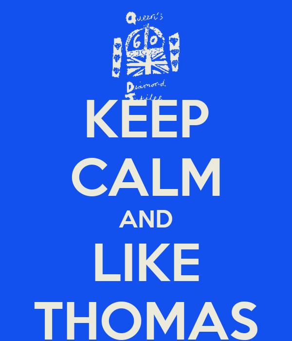 KEEP CALM AND LIKE THOMAS