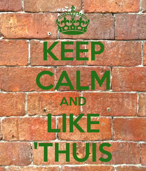 KEEP CALM AND LIKE 'THUIS