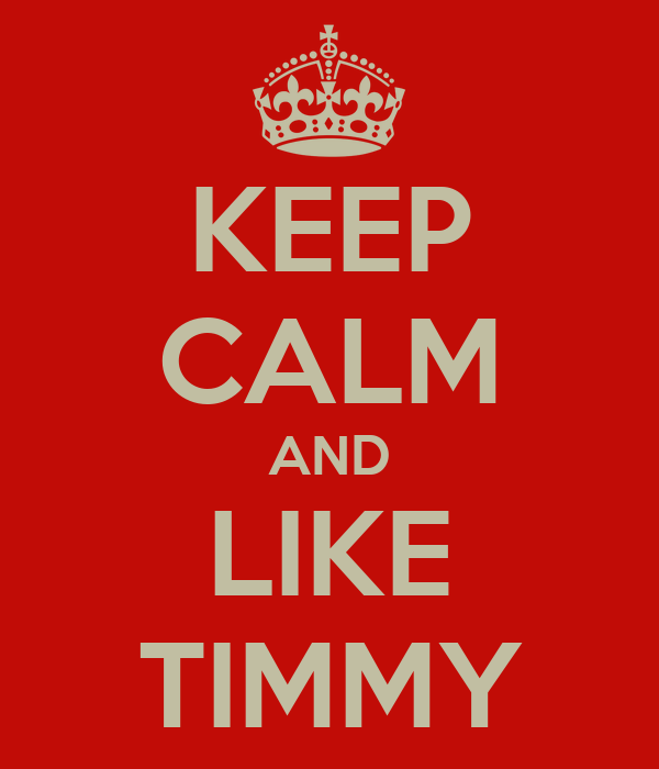 KEEP CALM AND LIKE TIMMY