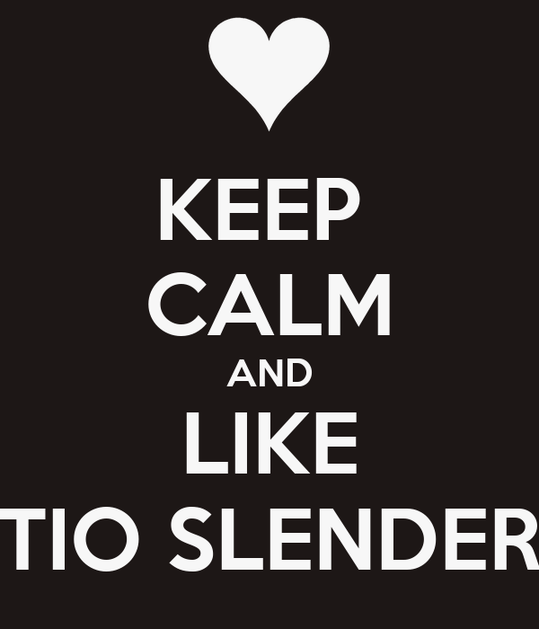 KEEP  CALM AND LIKE TIO SLENDER