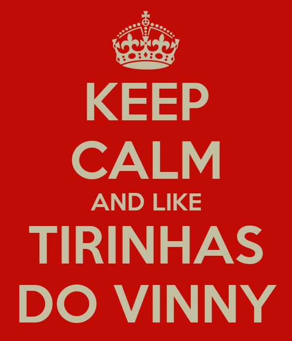 KEEP CALM AND LIKE TIRINHAS DO VINNY