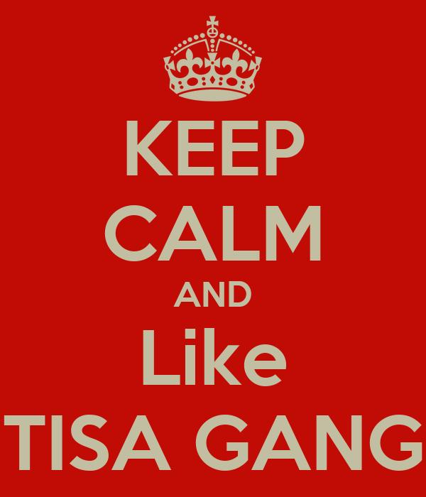 KEEP CALM AND Like TISA GANG