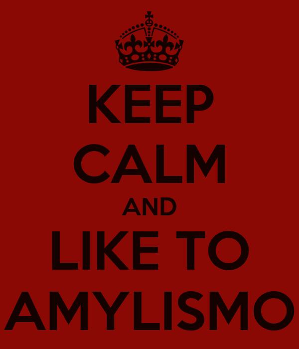 KEEP CALM AND LIKE TO AMYLISMO