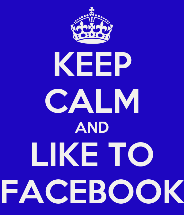 KEEP CALM AND LIKE TO FACEBOOK