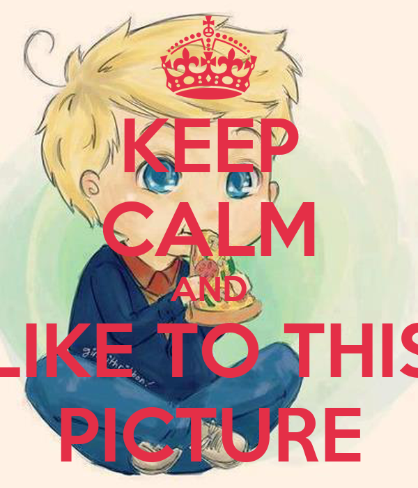 KEEP CALM AND LIKE TO THIS PICTURE