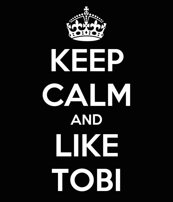 KEEP CALM AND LIKE TOBI