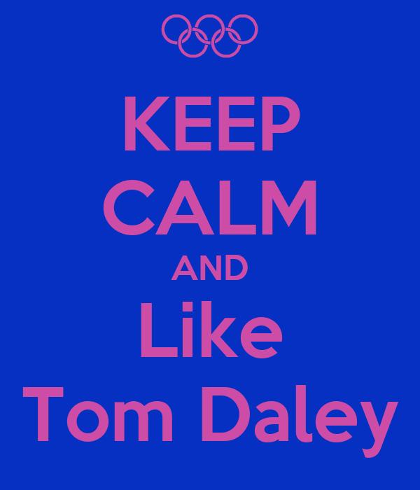 KEEP CALM AND Like Tom Daley