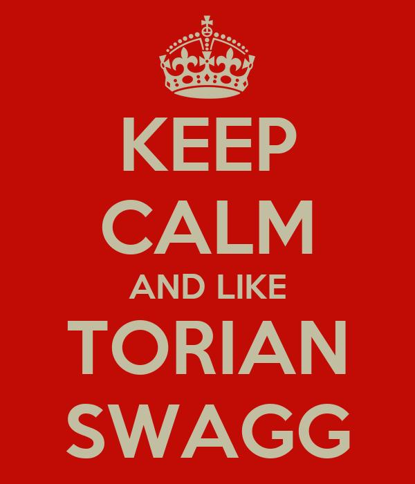 KEEP CALM AND LIKE TORIAN SWAGG