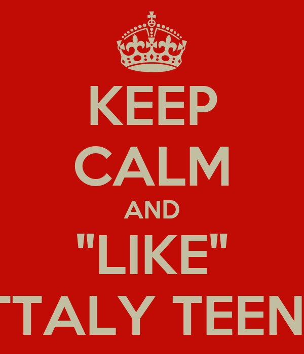 "KEEP CALM AND ""LIKE"" TOTTALY TEENISH!"