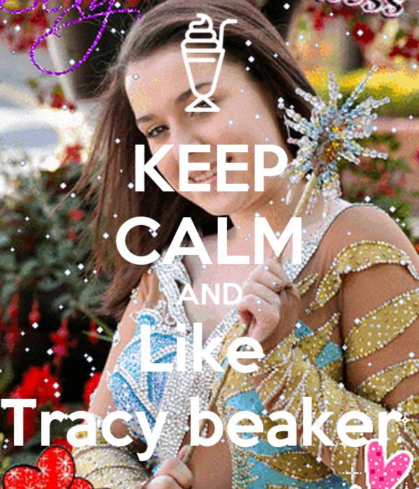 KEEP CALM AND Like  Tracy beaker