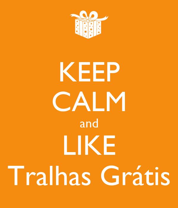 KEEP CALM and LIKE Tralhas Grátis