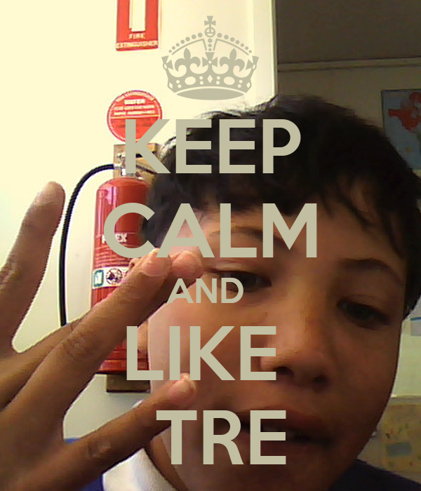 KEEP CALM AND  LIKE   TRE