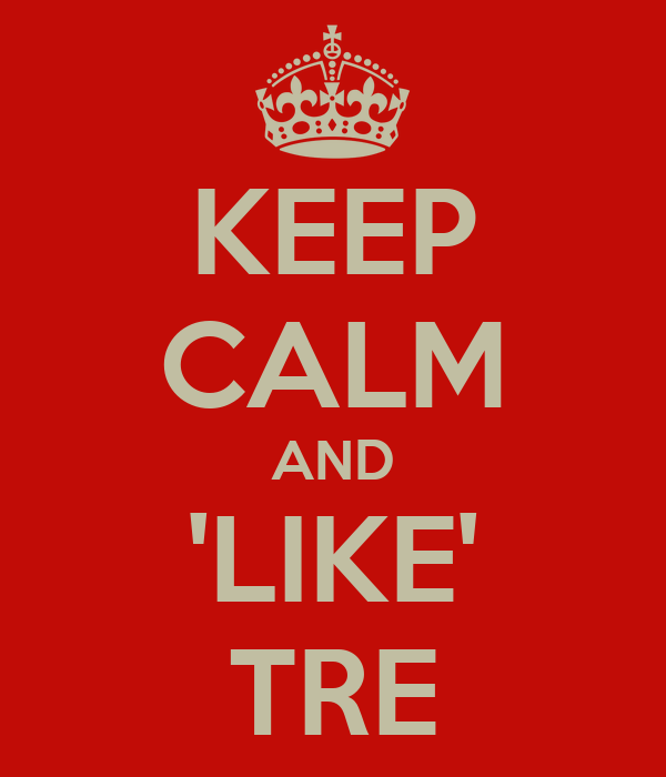 KEEP CALM AND 'LIKE' TRE