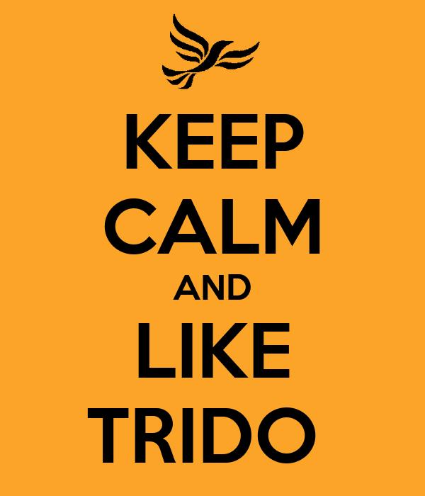 KEEP CALM AND LIKE TRIDO