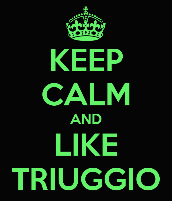 KEEP CALM AND LIKE TRIUGGIO