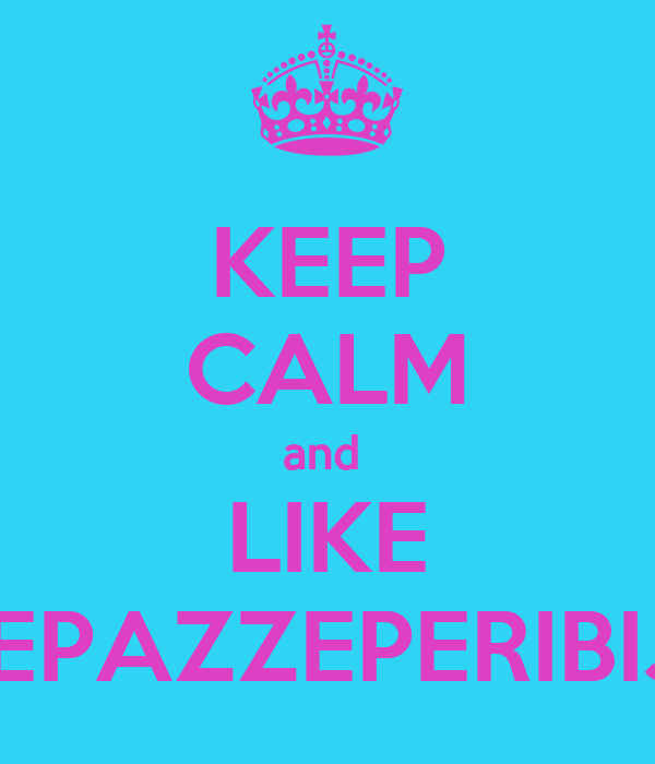 KEEP CALM and  LIKE TUTTEPAZZEPERIBIJOUX