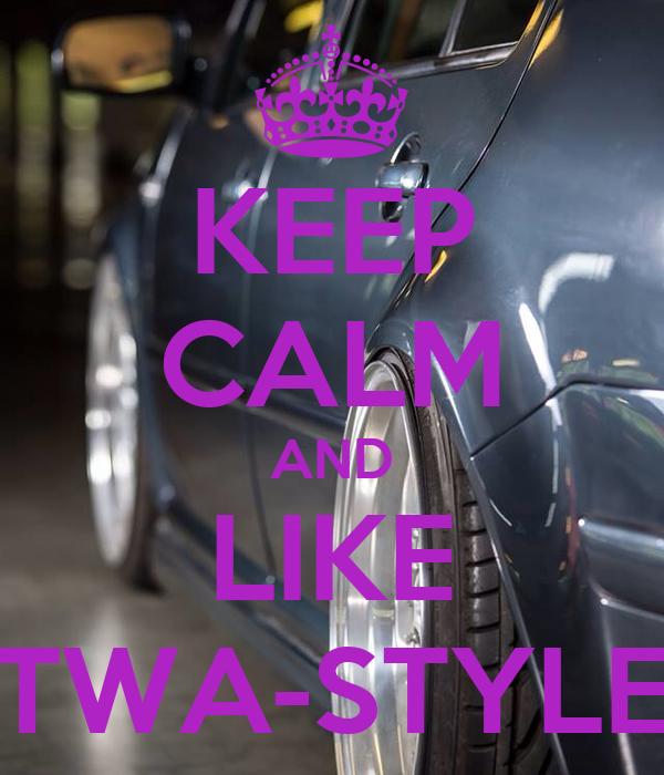 KEEP CALM AND LIKE TWA-STYLE