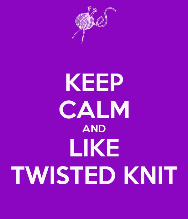 KEEP CALM AND LIKE TWISTED KNIT