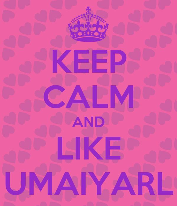 KEEP CALM AND LIKE UMAIYARL
