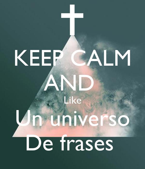 KEEP CALM AND  Like Un universo De frases
