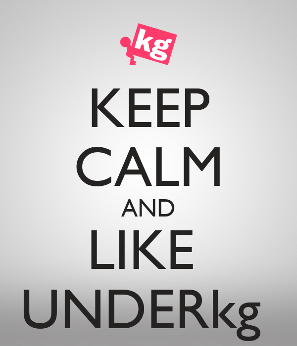 KEEP CALM AND LIKE  UNDERkg