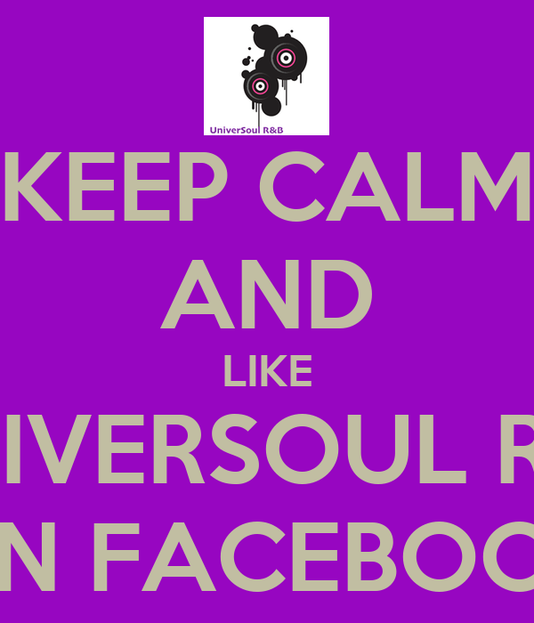 KEEP CALM AND LIKE UNIVERSOUL R&B ON FACEBOOK