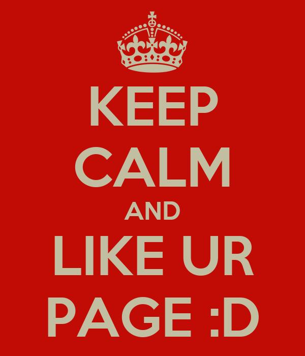 KEEP CALM AND LIKE UR PAGE :D