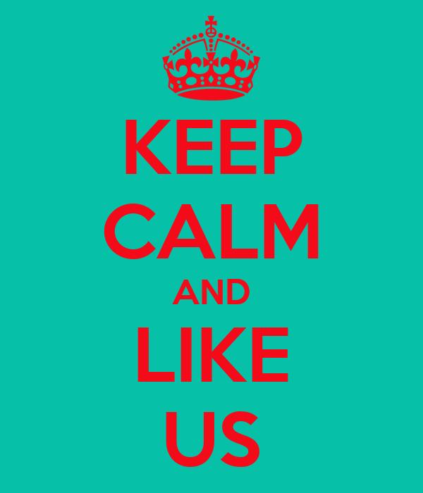 KEEP CALM AND LIKE US