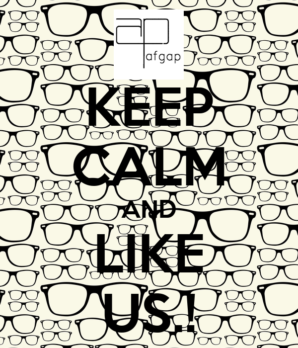 KEEP CALM AND LIKE US.!