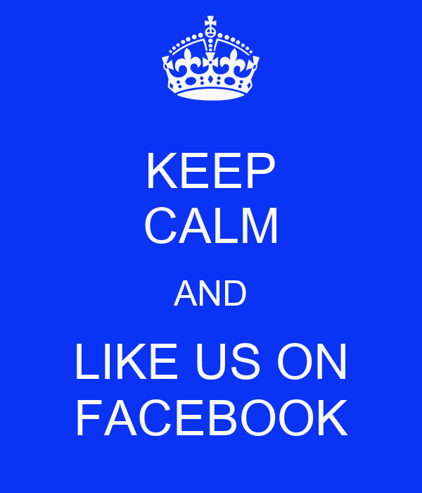 KEEP CALM AND LIKE US ON FACEBOOK