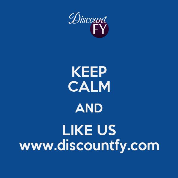 KEEP CALM AND LIKE US www.discountfy.com