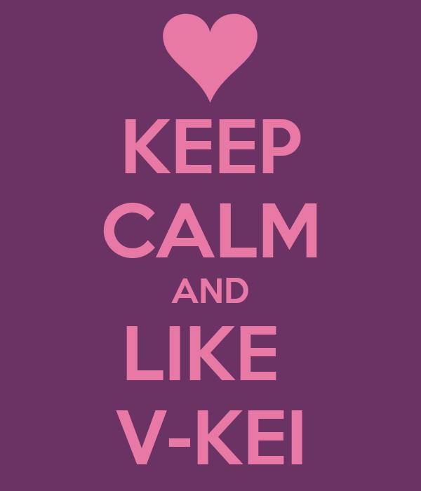 KEEP CALM AND LIKE  V-KEI