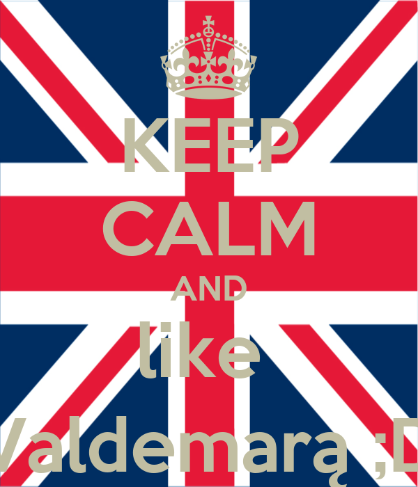 KEEP CALM AND like  Valdemarą ;D