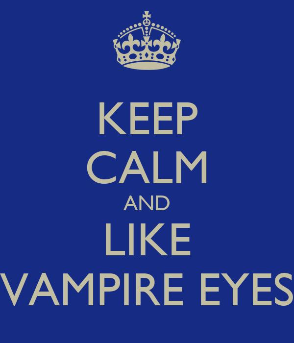 KEEP CALM AND LIKE VAMPIRE EYES