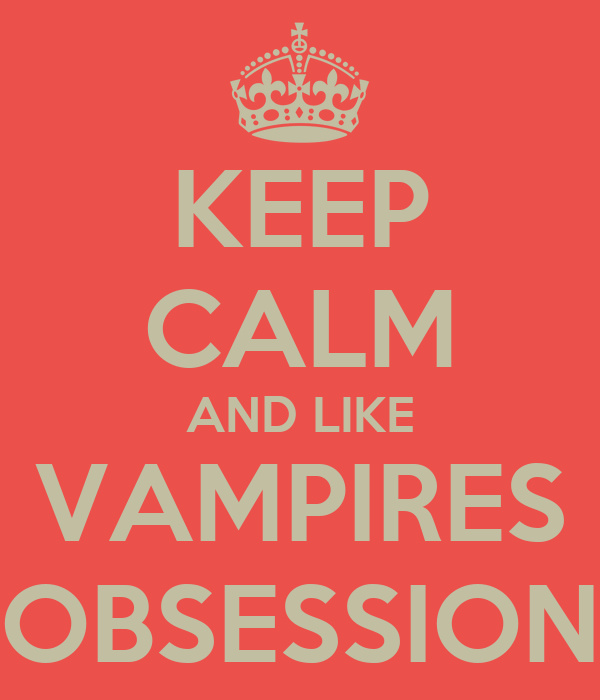 KEEP CALM AND LIKE VAMPIRES OBSESSION