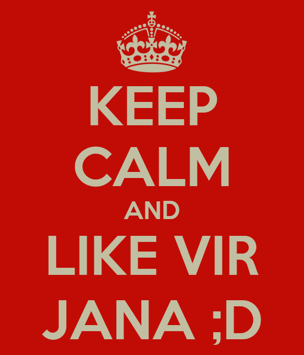 KEEP CALM AND LIKE VIR JANA ;D