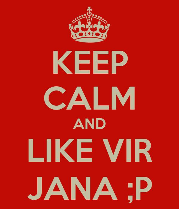 KEEP CALM AND LIKE VIR JANA ;P
